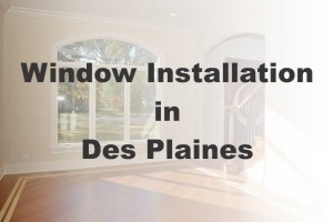 New Window Installation Des Plaines IL