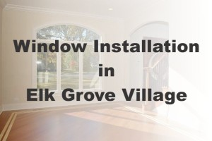New Window Installation Elk Grove Village IL