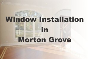 New Window Installation Morton Grove IL
