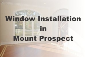 New Window Installation Mount Prospect IL