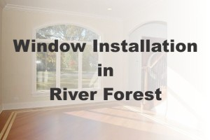 New Window Installation River Forest IL