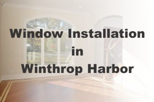 New Window Installation Winthrop Harbor IL